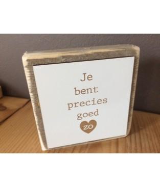 Steigerhouten tekstbordje 'Je bent precies goed zo'